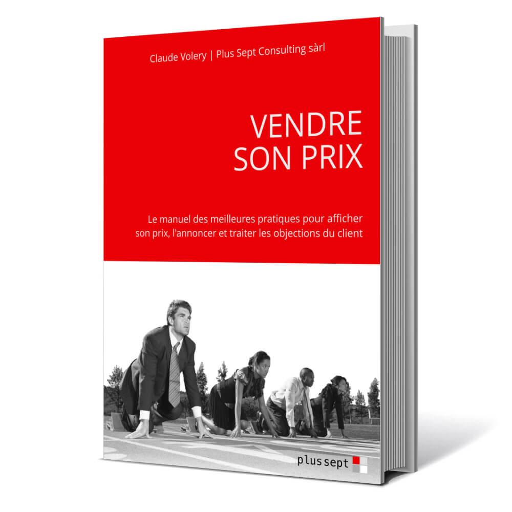 Vendre son prix - Le manuel des meilleures pratiques pour afficher son prix, l'annoncer et traiter les objections du client